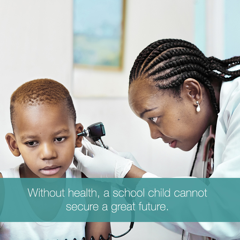 Without health, a school child cannot secure a great future. MOBILE