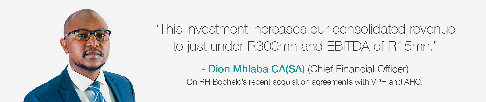 Dion Mhlaba on RH Bophelo's recent acquisition agreements with VPH and AHC
